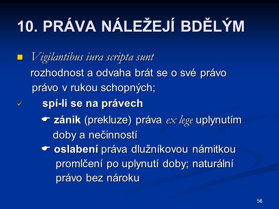 10. PRÁVA NÁLEŽEJÍ BDĚLÝM Vigilantibus iura scripta sunt