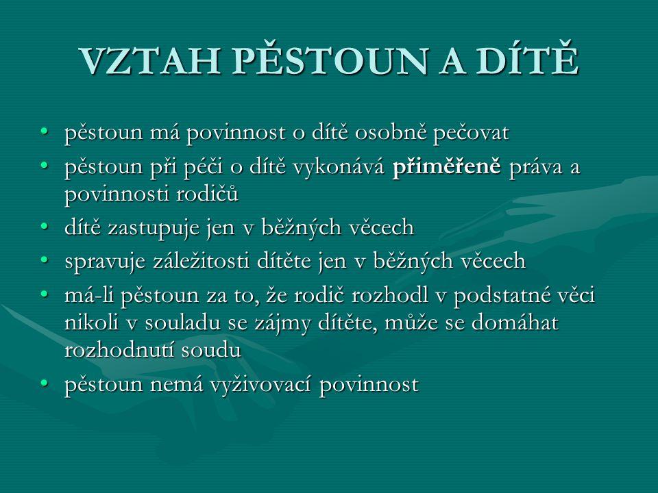 VZTAH PĚSTOUN A DÍTĚ pěstoun má povinnost o dítě osobně pečovat