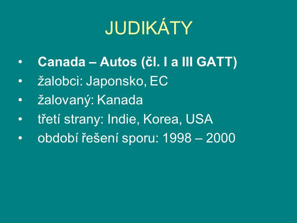 JUDIKÁTY Canada – Autos (čl. I a III GATT) žalobci: Japonsko, EC