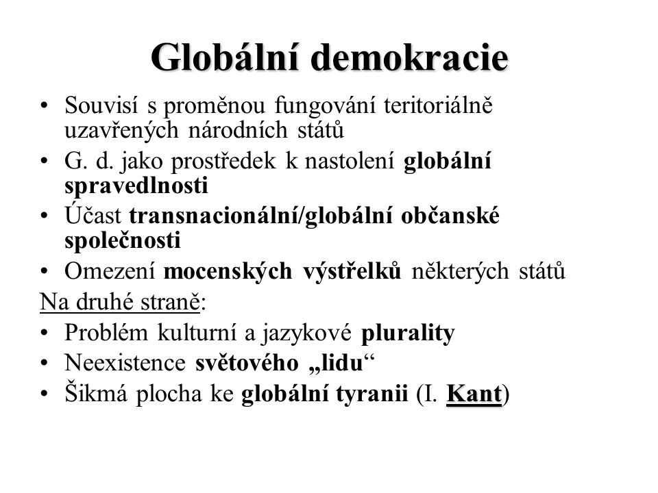 Globální demokracie Souvisí s proměnou fungování teritoriálně uzavřených národních států. G. d. jako prostředek k nastolení globální spravedlnosti.