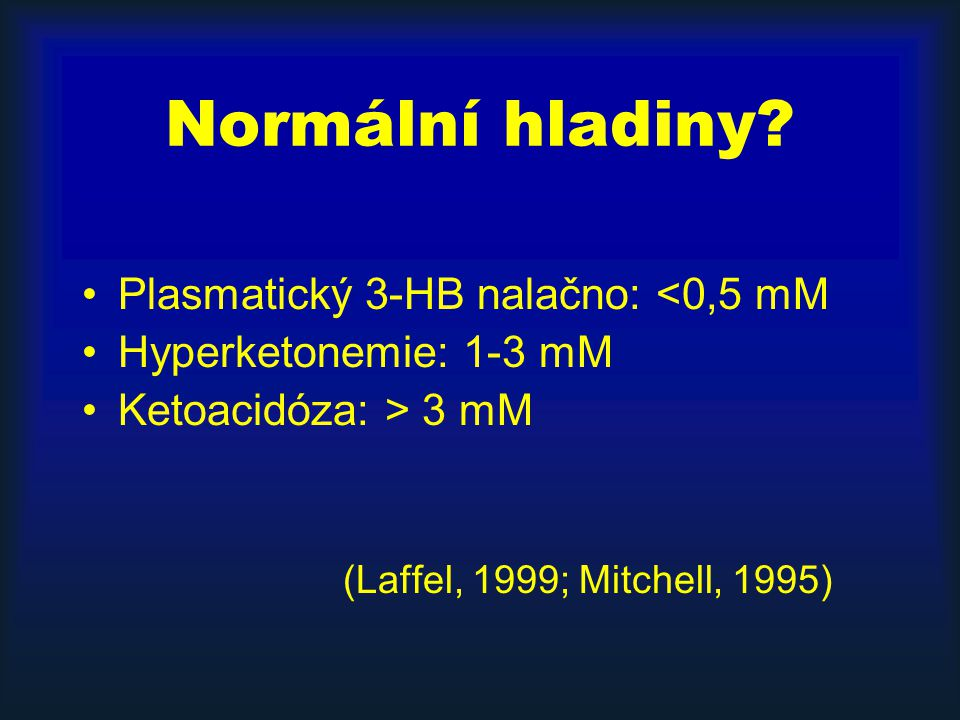 Normální hladiny Plasmatický 3-HB nalačno: <0,5 mM