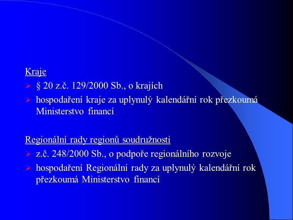 Kraje § 20 z.č. 129/2000 Sb., o krajích. hospodaření kraje za uplynulý kalendářní rok přezkoumá Ministerstvo financí.