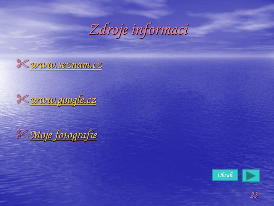 Zdroje informaci www.seznam.cz www.google.cz Moje fotografie