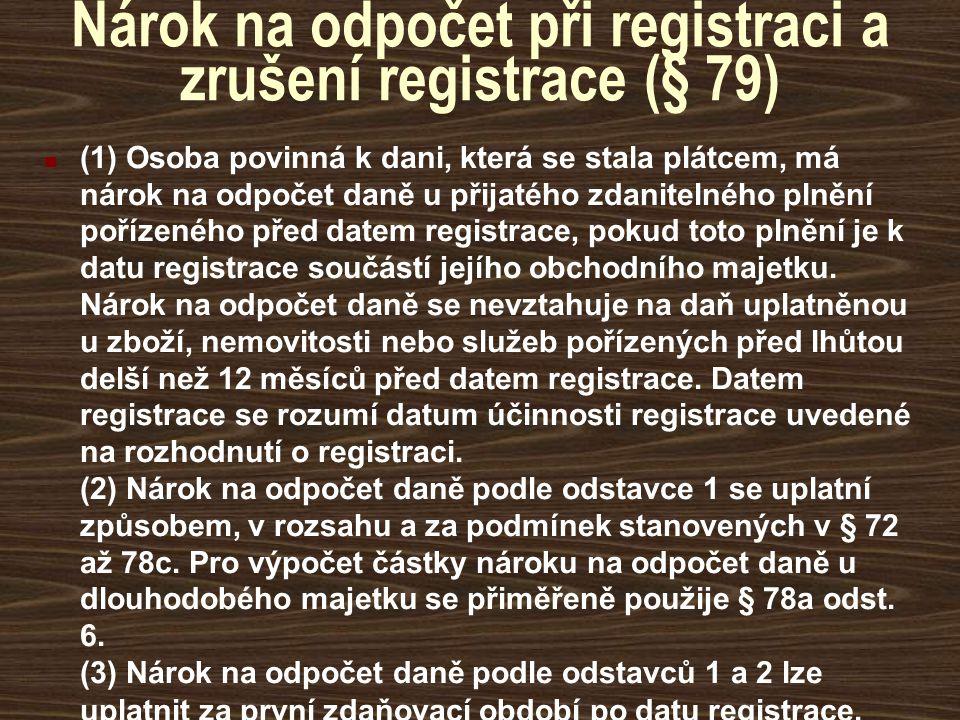 Nárok na odpočet při registraci a zrušení registrace (§ 79)