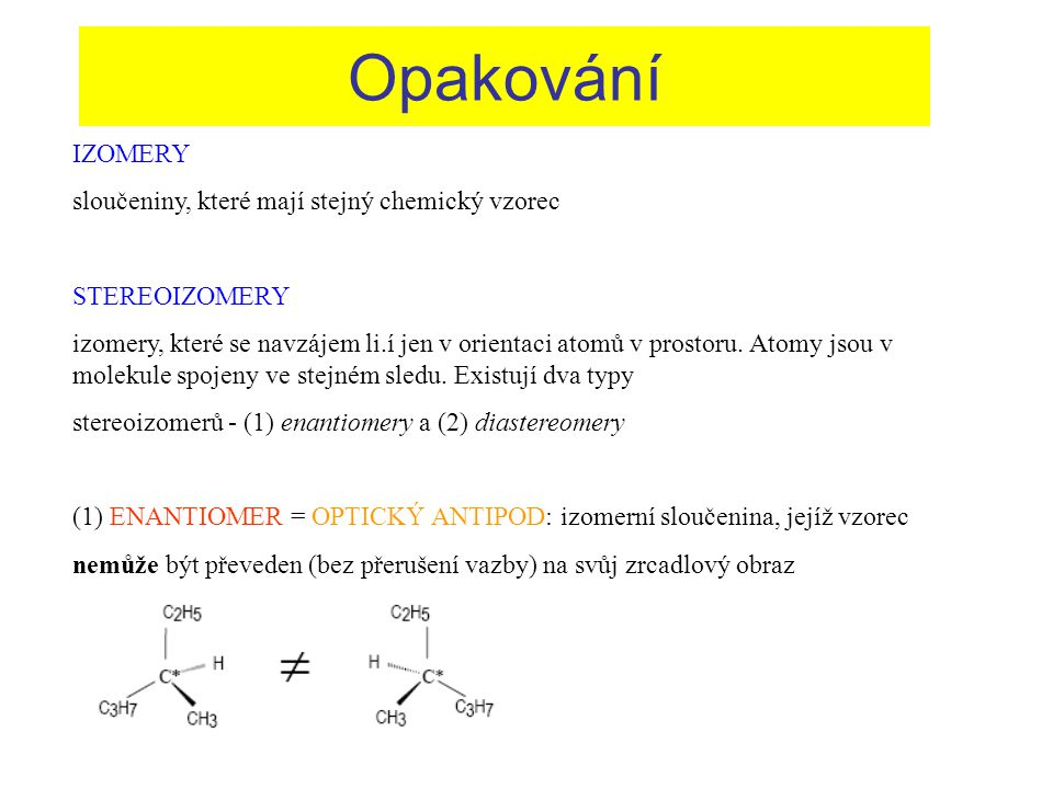 Opakování IZOMERY sloučeniny, které mají stejný chemický vzorec