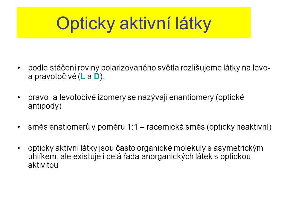Opticky aktivní látky podle stáčení roviny polarizovaného světla rozlišujeme látky na levo- a pravotočivé (L a D).
