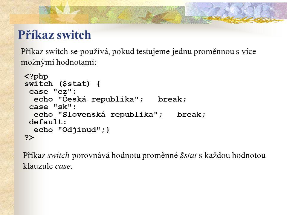 Příkaz switch Příkaz switch se používá, pokud testujeme jednu proměnnou s více možnými hodnotami: