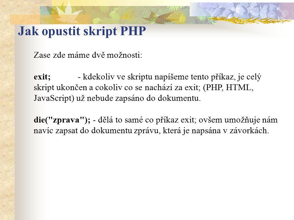 Jak opustit skript PHP Zase zde máme dvě možnosti: