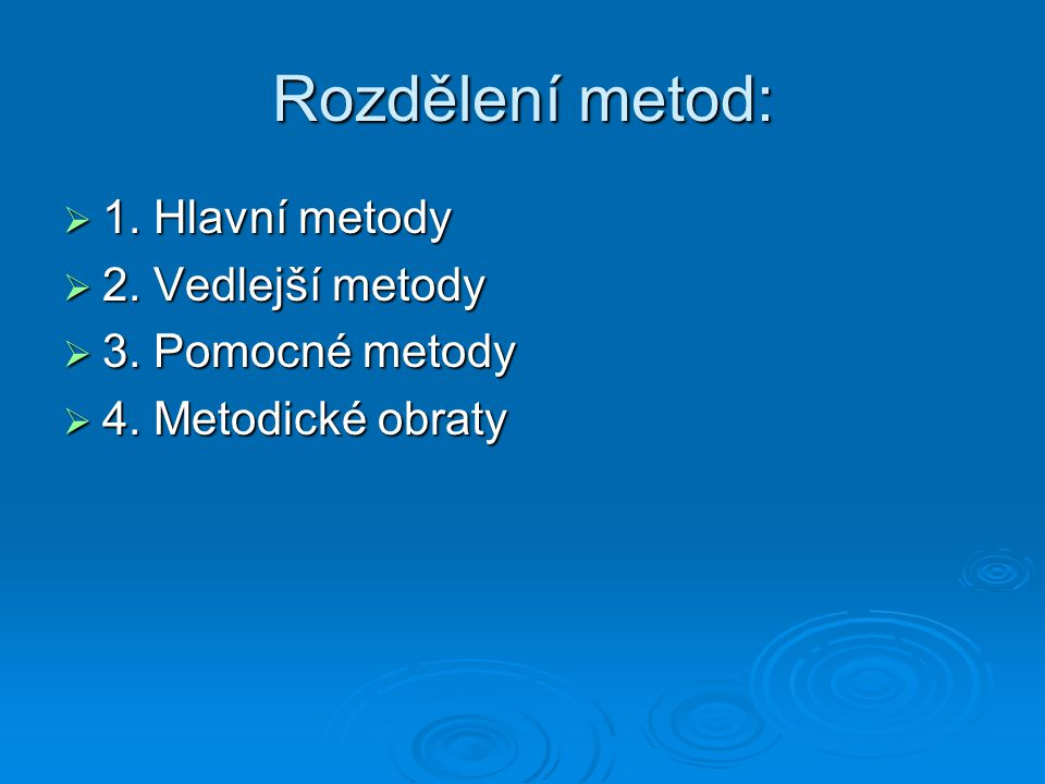 Rozdělení metod: 1. Hlavní metody 2. Vedlejší metody 3. Pomocné metody