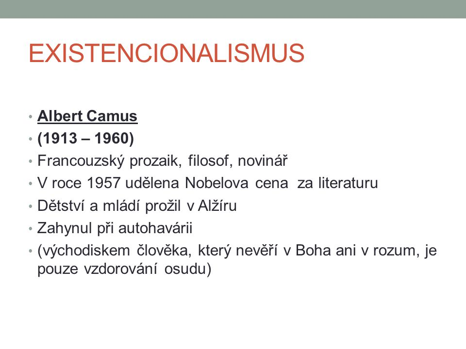 EXISTENCIONALISMUS Albert Camus (1913 – 1960)