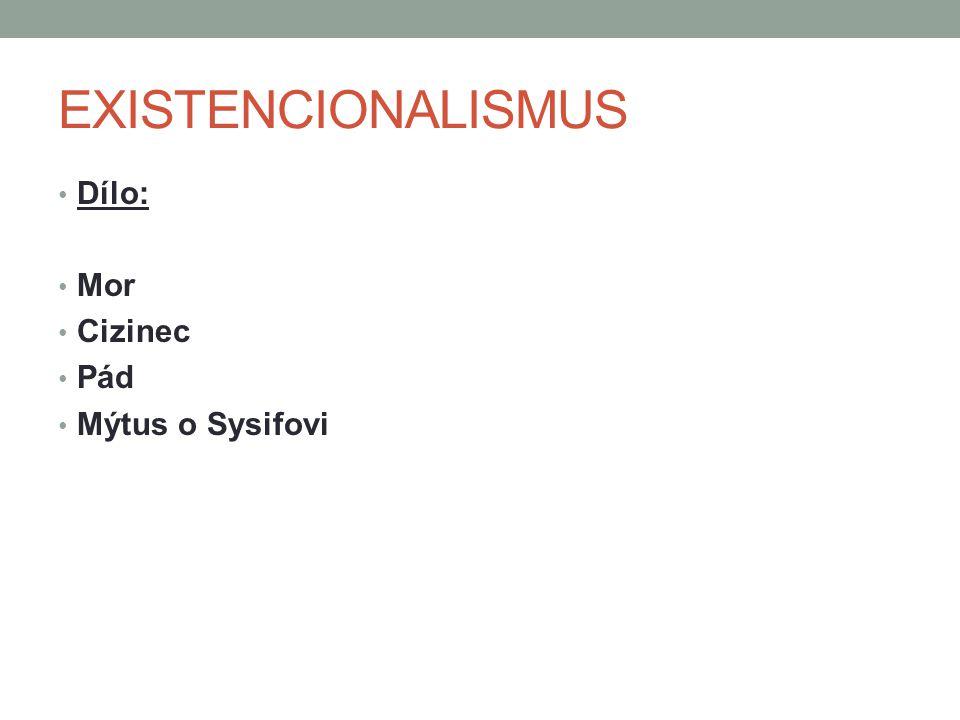 EXISTENCIONALISMUS Dílo: Mor Cizinec Pád Mýtus o Sysifovi