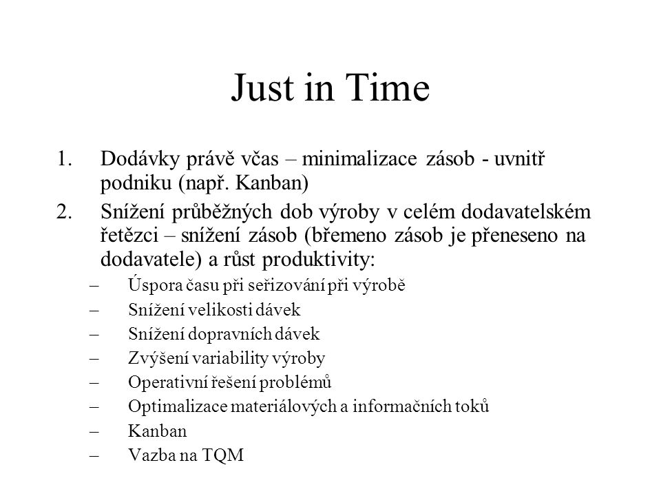 Just in Time Dodávky právě včas – minimalizace zásob - uvnitř podniku (např. Kanban)