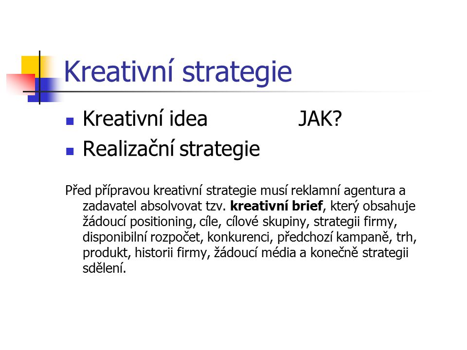Kreativní strategie Kreativní idea JAK Realizační strategie