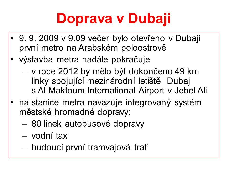 Doprava v Dubaji 9. 9. 2009 v 9.09 večer bylo otevřeno v Dubaji první metro na Arabském poloostrově.