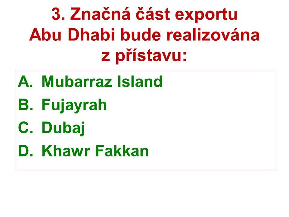 3. Značná část exportu Abu Dhabi bude realizována z přístavu: