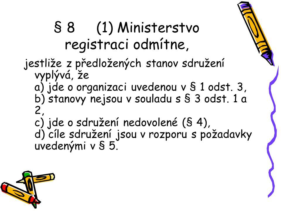 § 8 (1) Ministerstvo registraci odmítne,