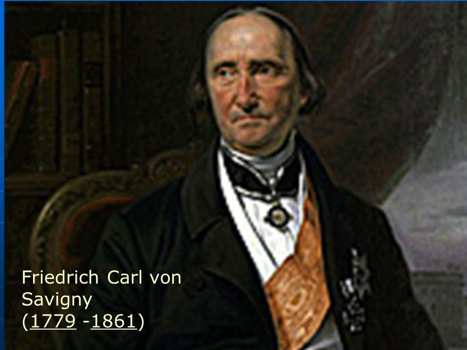 Friedrich Carl von Savigny (1779 -1861)