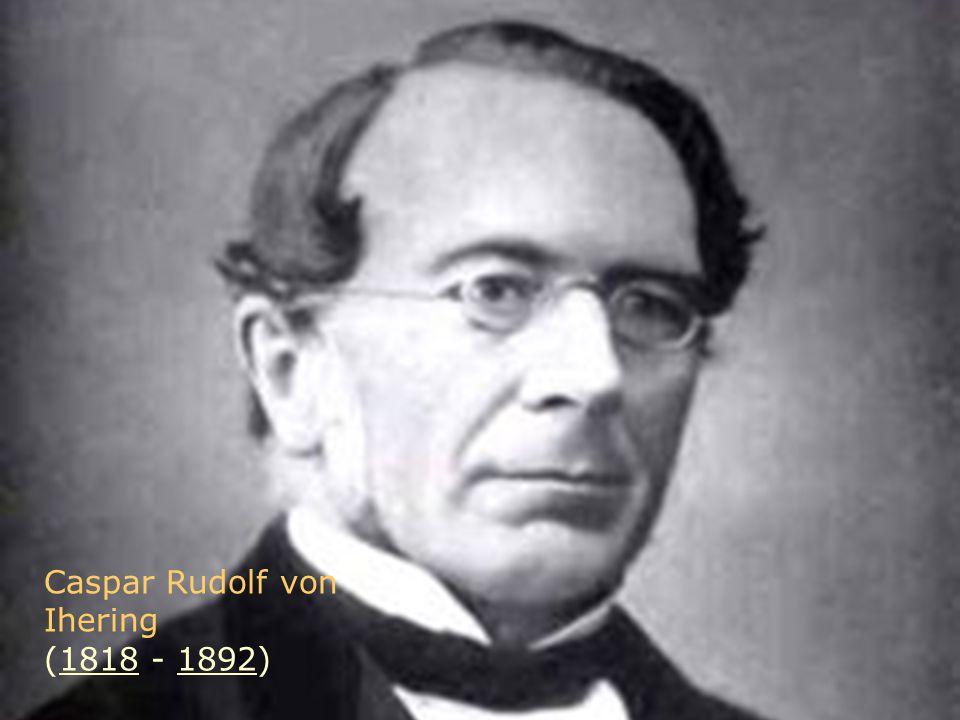 Caspar Rudolf von Ihering (1818 - 1892)