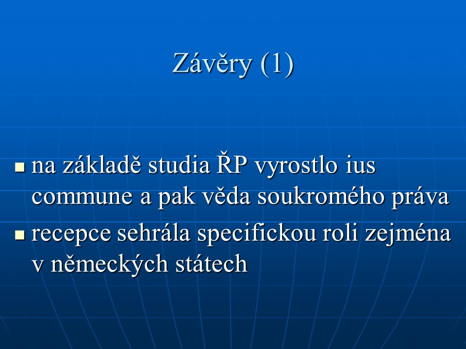 Závěry (1) na základě studia ŘP vyrostlo ius commune a pak věda soukromého práva.