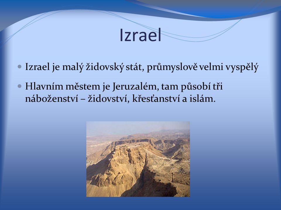 Izrael Izrael je malý židovský stát, průmyslově velmi vyspělý