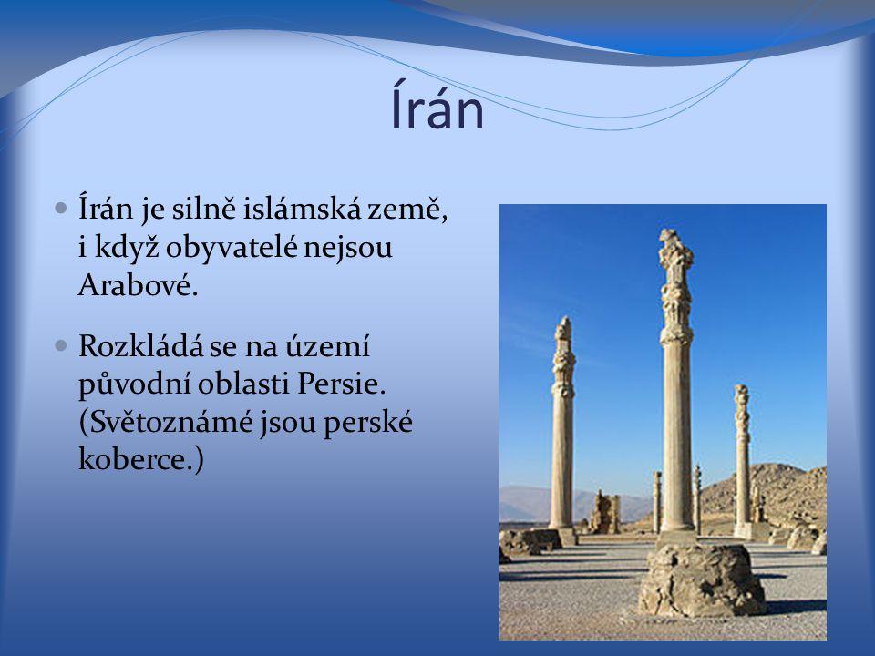 Írán Írán je silně islámská země, i když obyvatelé nejsou Arabové.