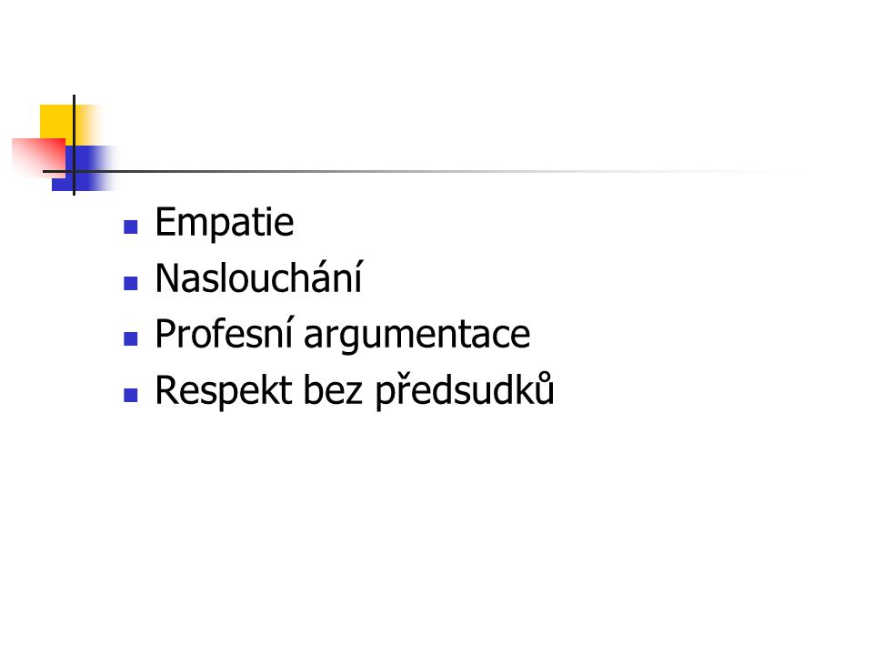 Empatie Naslouchání Profesní argumentace Respekt bez předsudků
