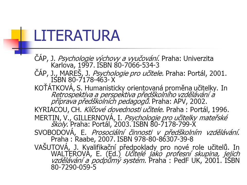 LITERATURA ČÁP, J. Psychologie výchovy a vyučování. Praha: Univerzita Karlova, 1997. ISBN 80-7066-534-3.