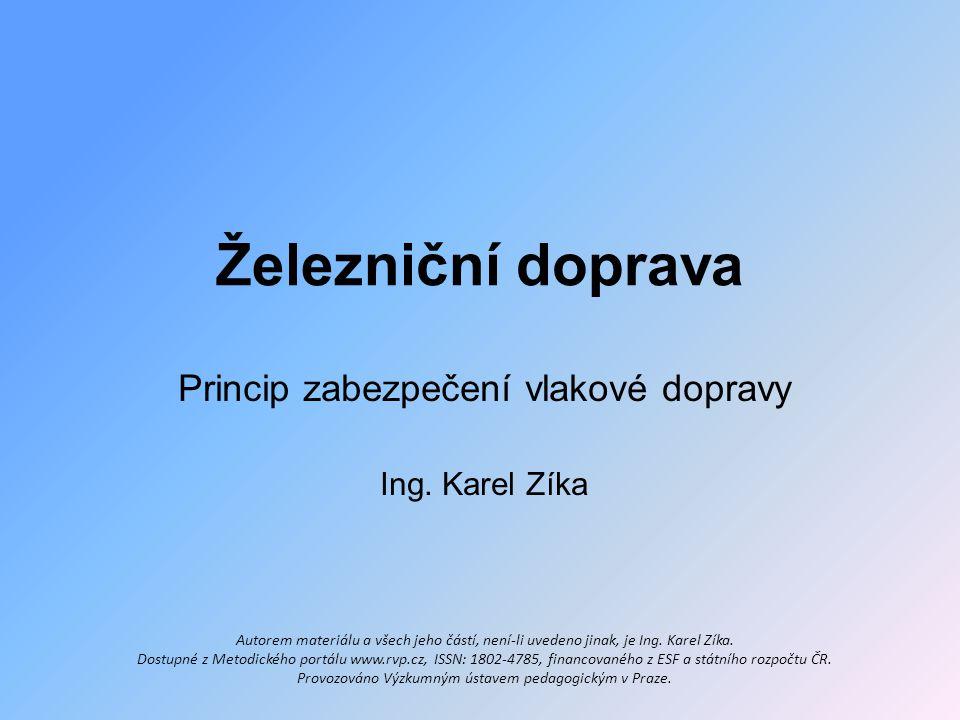 Princip zabezpečení vlakové dopravy Ing. Karel Zíka