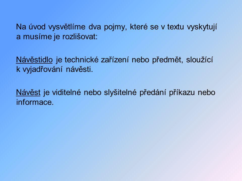 Na úvod vysvětlíme dva pojmy, které se v textu vyskytují a musíme je rozlišovat: Návěstidlo je technické zařízení nebo předmět, sloužící k vyjadřování návěsti.