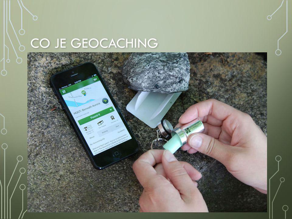 Co je geocaching Geocaching spočívá v použití navigačního systému GPS při hledání skryté schánky nazývané cache (v češtině keš)