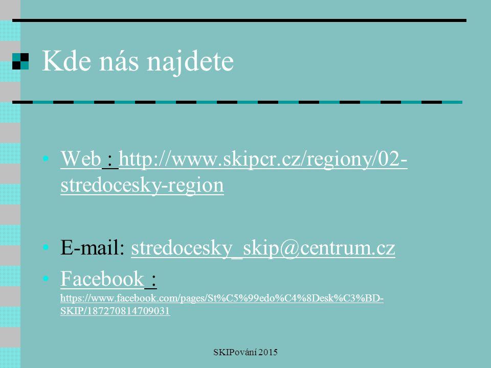 Kde nás najdete Web : http://www.skipcr.cz/regiony/02-stredocesky-region. E-mail: stredocesky_skip@centrum.cz.