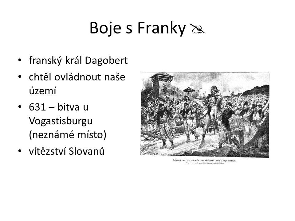 Boje s Franky  franský král Dagobert chtěl ovládnout naše území