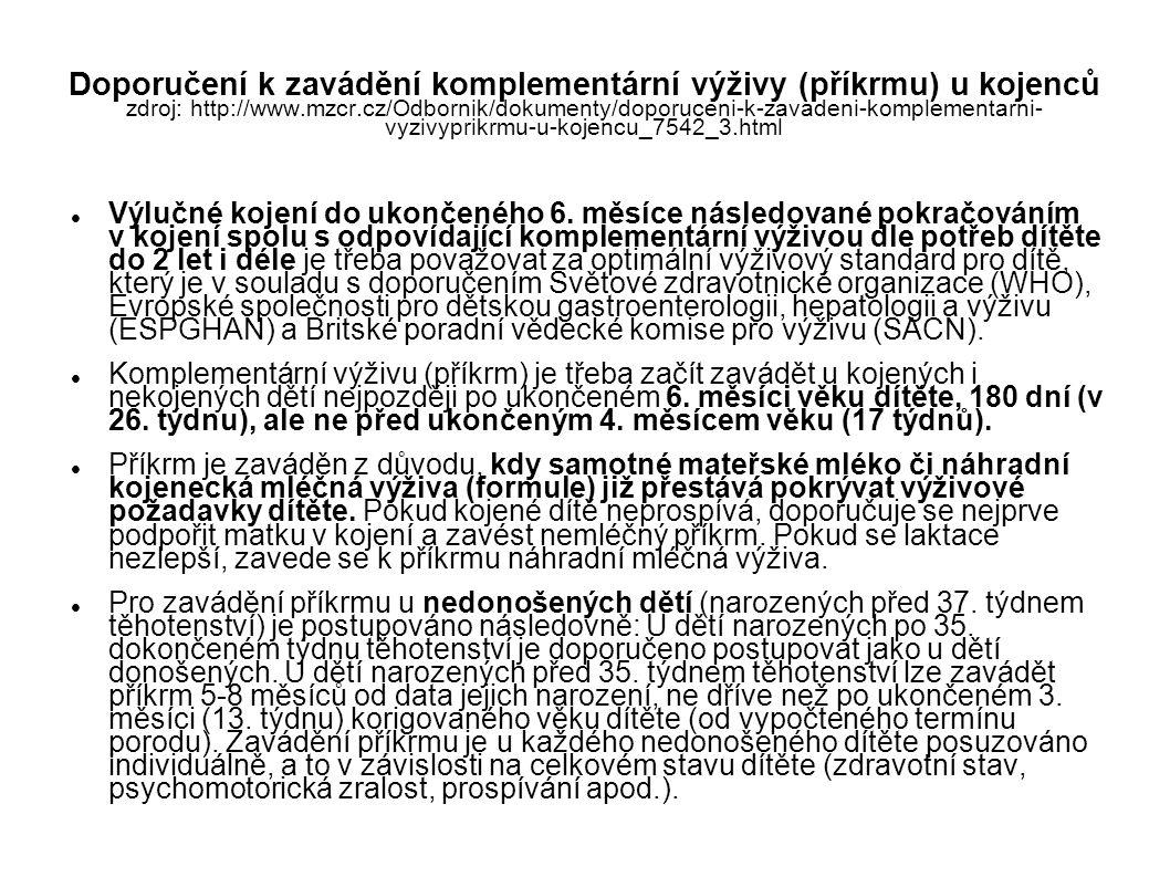 Doporučení k zavádění komplementární výživy (příkrmu) u kojenců zdroj: http://www.mzcr.cz/Odbornik/dokumenty/doporuceni-k-zavadeni-komplementarni-vyzivyprikrmu-u-kojencu_7542_3.html