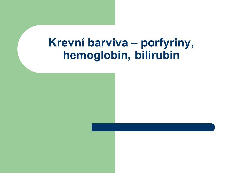 Krevní barviva – porfyriny, hemoglobin, bilirubin
