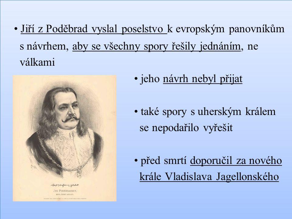 • Jiří z Poděbrad vyslal poselstvo k evropským panovníkům