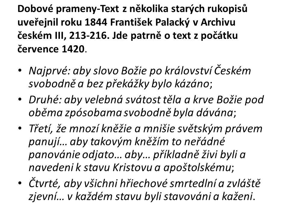 Dobové prameny-Text z několika starých rukopisů uveřejnil roku 1844 František Palacký v Archivu českém III, 213-216. Jde patrně o text z počátku července 1420.