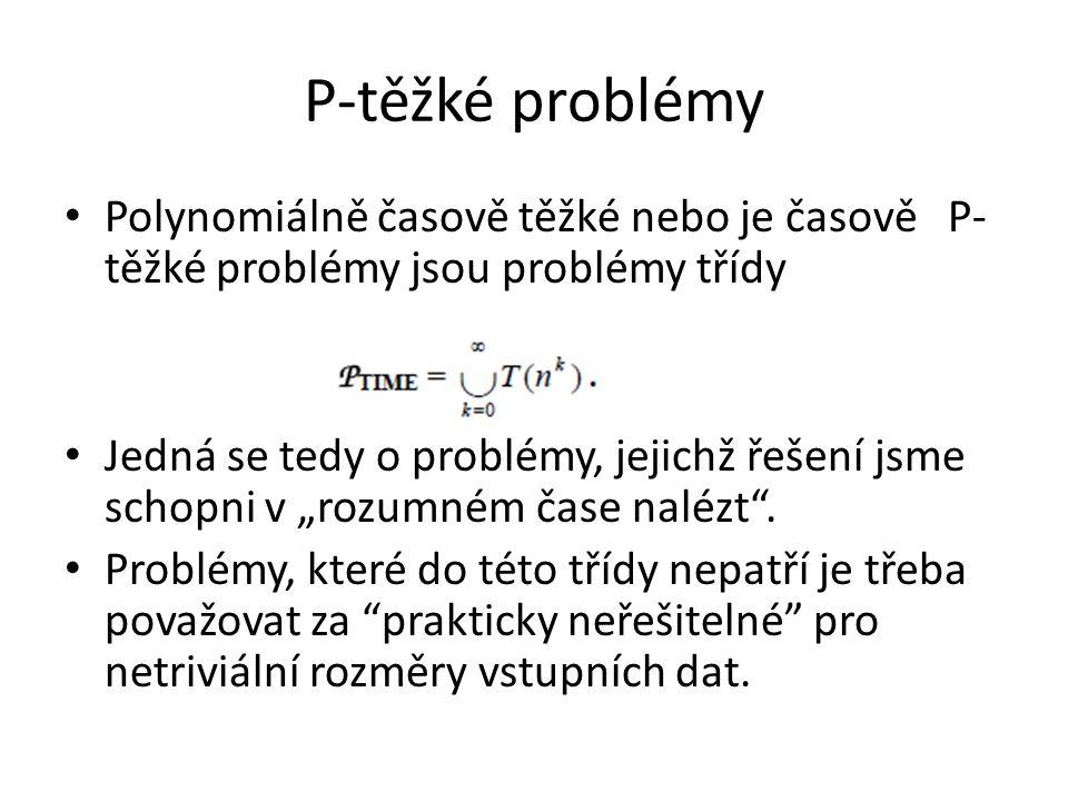 P-těžké problémy Polynomiálně časově těžké nebo je časově P-těžké problémy jsou problémy třídy.