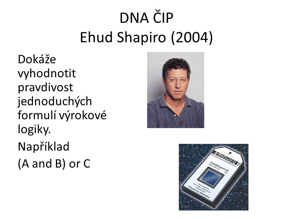 DNA ČIP Ehud Shapiro (2004) Dokáže vyhodnotit pravdivost jednoduchých formulí výrokové logiky. Například (A and B) or C