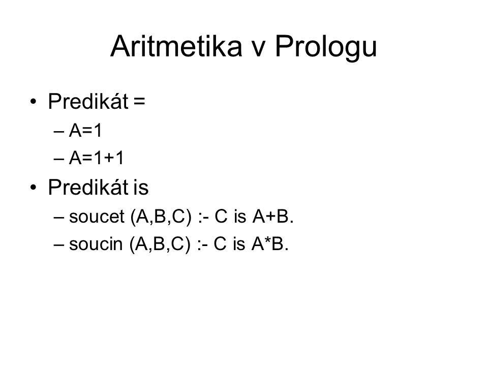 Aritmetika v Prologu Predikát = Predikát is A=1 A=1+1