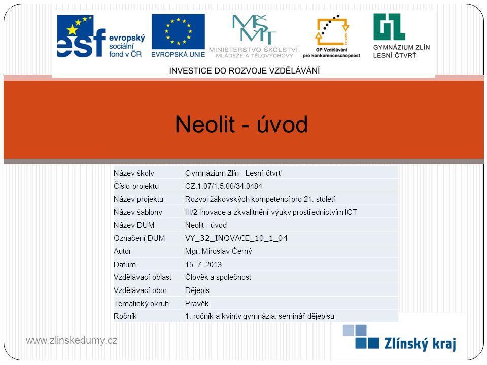 Neolit - úvod www.zlinskedumy.cz Název školy
