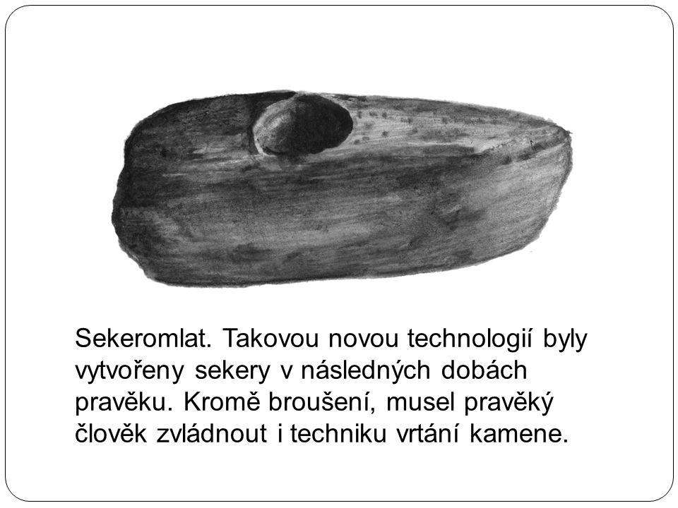 Sekeromlat. Takovou novou technologií byly vytvořeny sekery v následných dobách pravěku.
