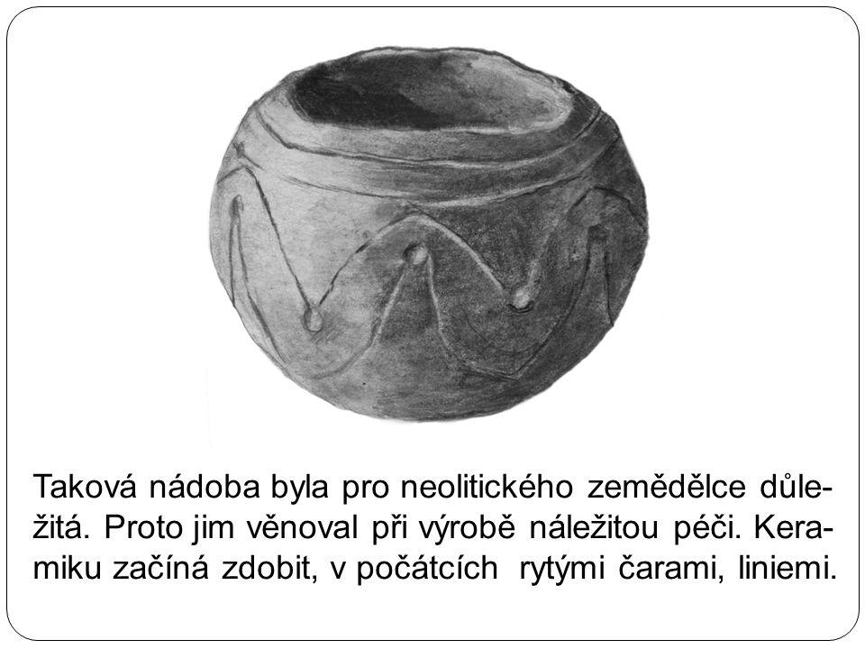 Taková nádoba byla pro neolitického zemědělce důle- žitá