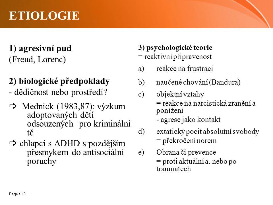 ETIOLOGIE 1) agresivní pud (Freud, Lorenc) 2) biologické předpoklady