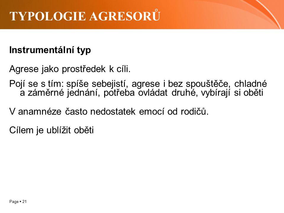 TYPOLOGIE AGRESORŮ Instrumentální typ Agrese jako prostředek k cíli.