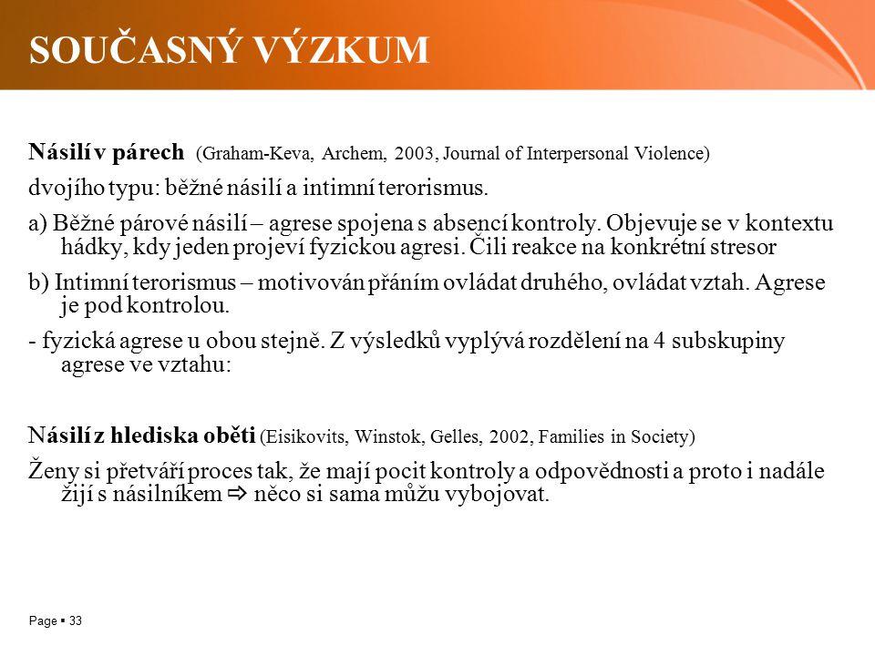 SOUČASNÝ VÝZKUM Násilí v párech (Graham-Keva, Archem, 2003, Journal of Interpersonal Violence) dvojího typu: běžné násilí a intimní terorismus.