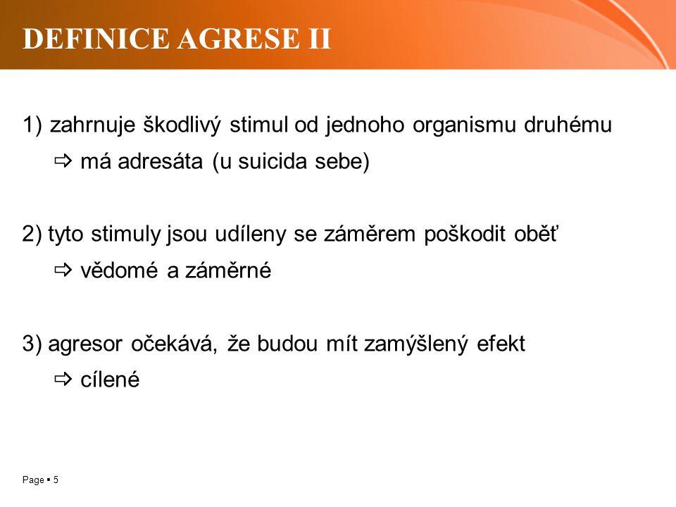 DEFINICE AGRESE II zahrnuje škodlivý stimul od jednoho organismu druhému.  má adresáta (u suicida sebe)