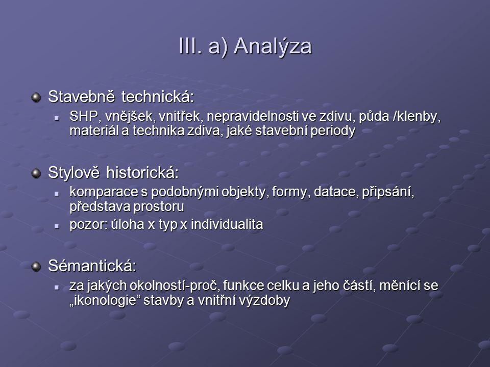 III. a) Analýza Stavebně technická: Stylově historická: Sémantická: