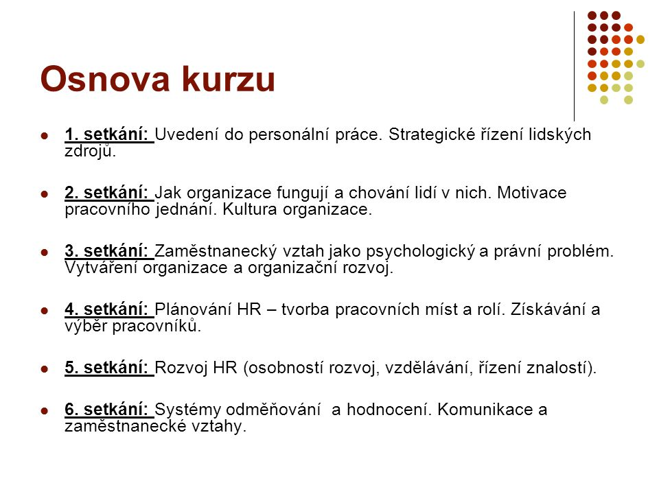 Osnova kurzu 1. setkání: Uvedení do personální práce. Strategické řízení lidských zdrojů.