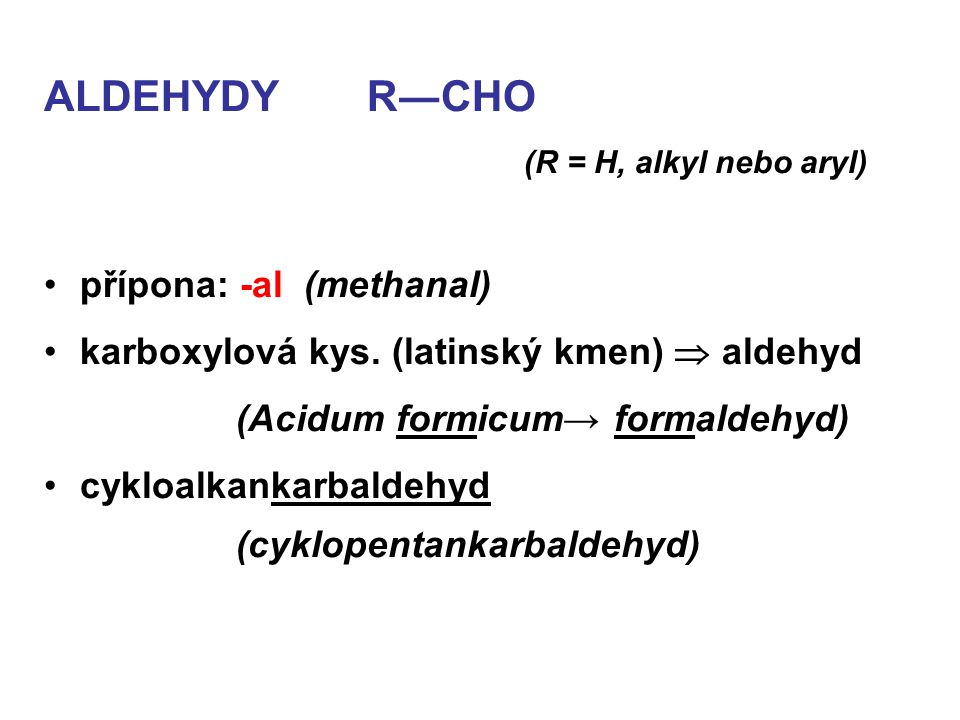 ALDEHYDY R―CHO (R = H, alkyl nebo aryl) přípona: -al (methanal)