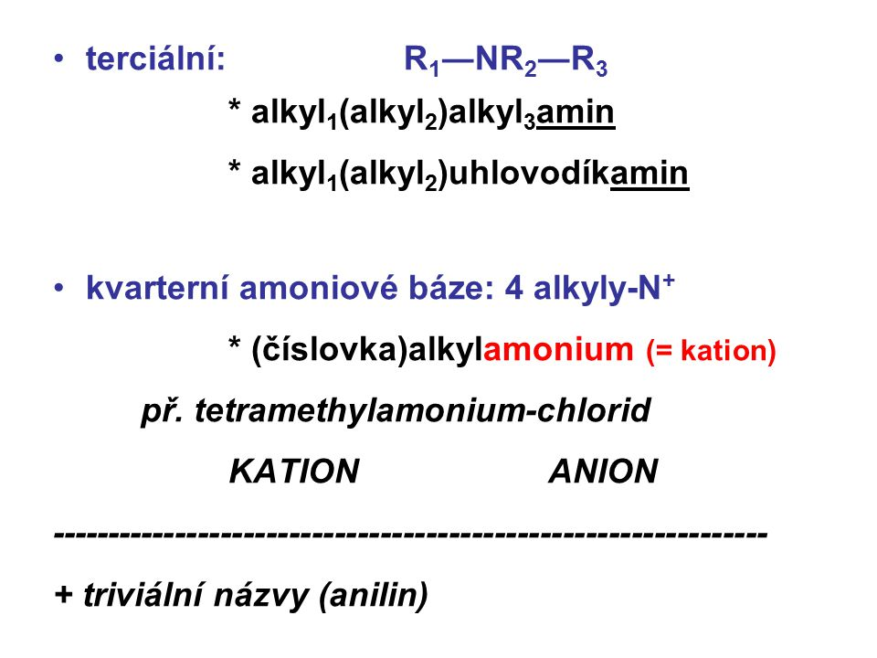 terciální: R1―NR2―R3 * alkyl1(alkyl2)alkyl3amin